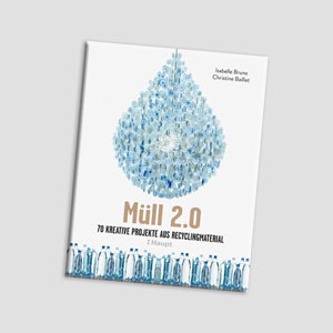 müll 2.0 - 70 kreative projekte aus recycling material